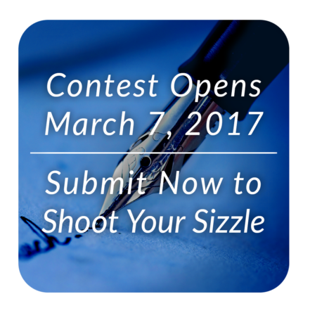 Contest Opens March 7, 2017 - Submit Now to Shoot Your Sizzle